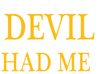 The Devil thought he had me home 1